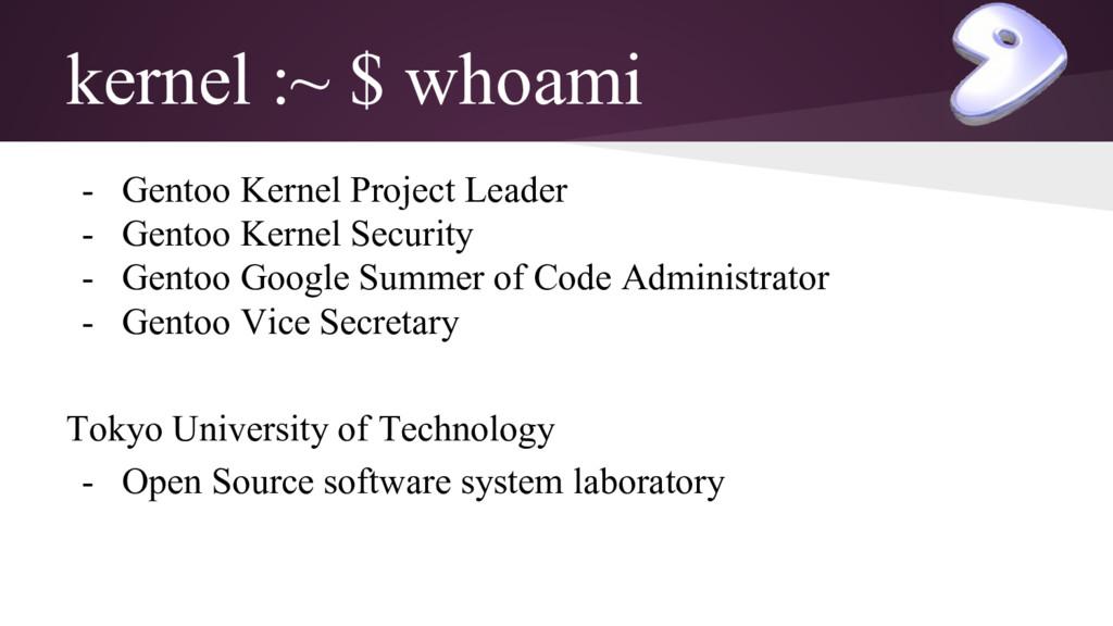 kernel :~ $ whoami - Gentoo Kernel Project Lead...