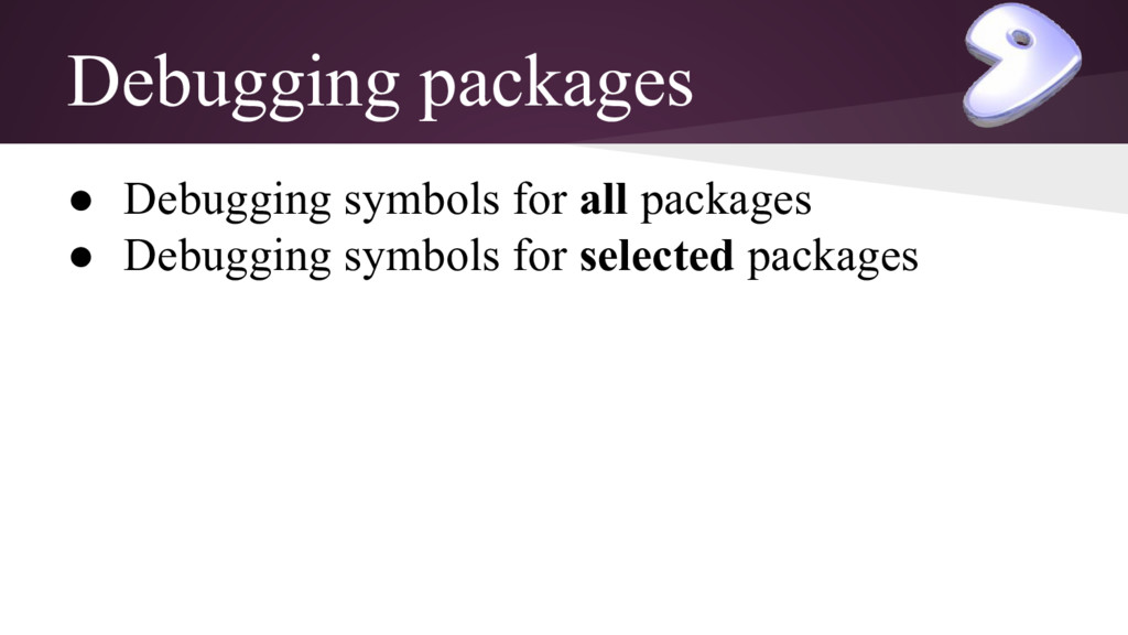 Debugging packages ● Debugging symbols for all ...