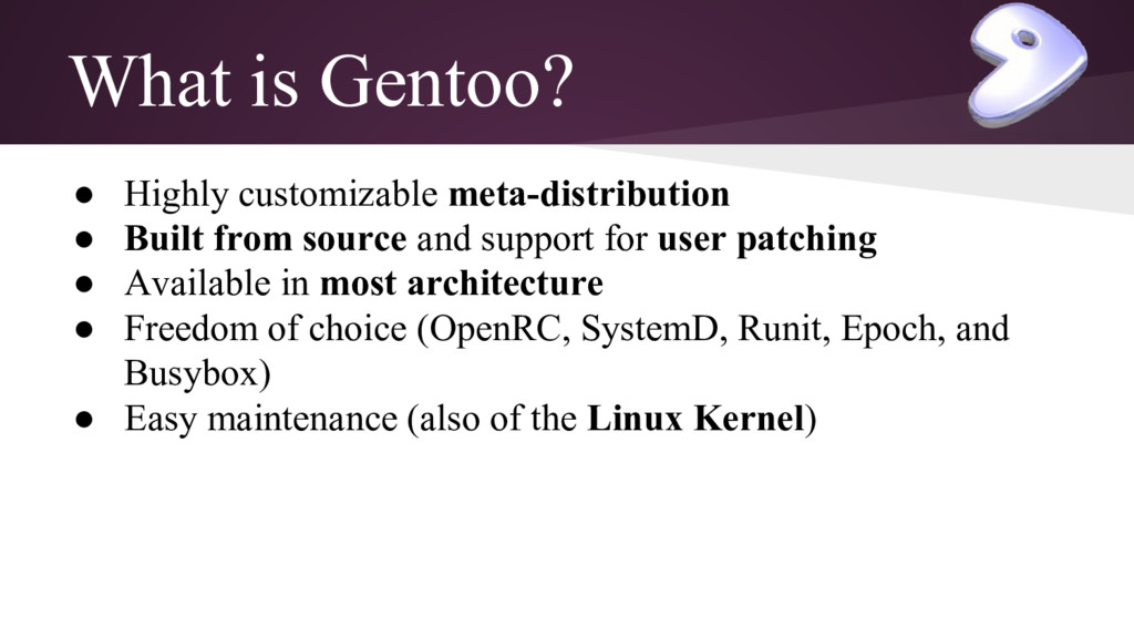 What is Gentoo? ● Highly customizable meta-dist...