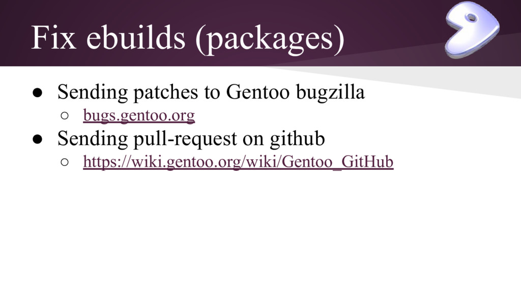 Fix ebuilds (packages) ● Sending patches to Gen...