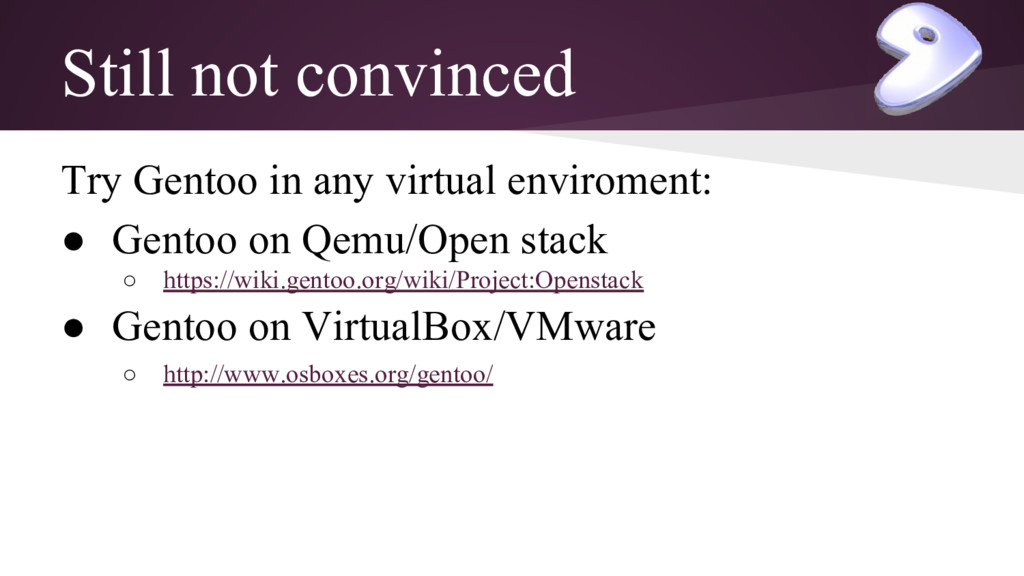 Still not convinced Try Gentoo in any virtual e...