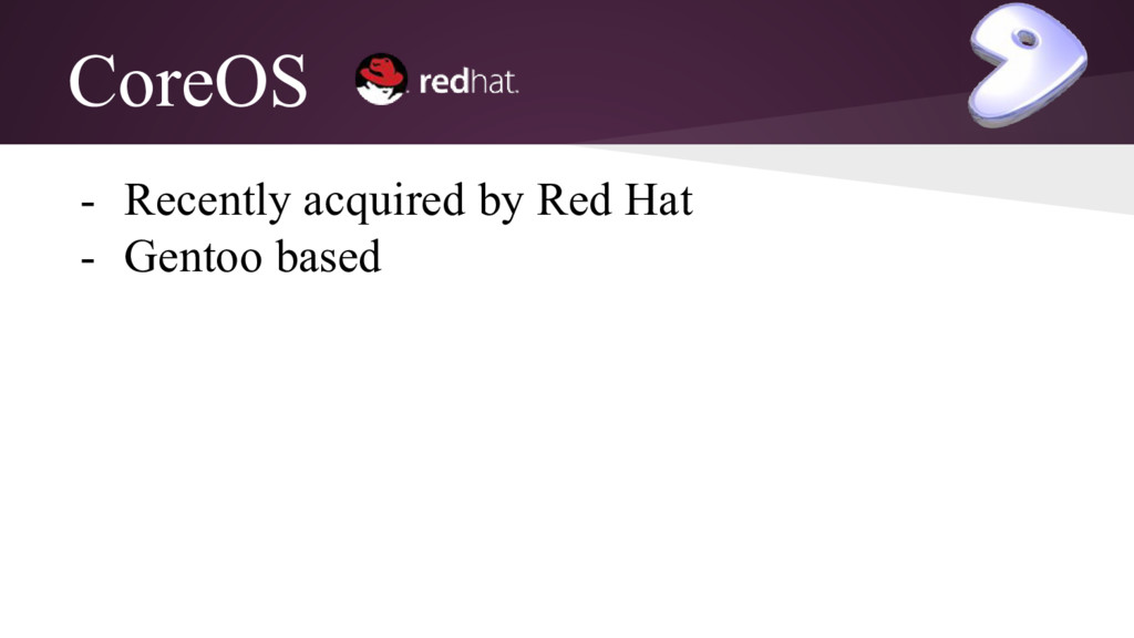 CoreOS - Recently acquired by Red Hat - Gentoo ...
