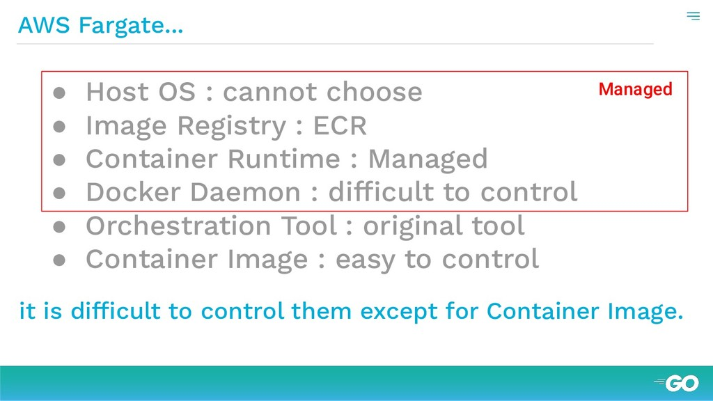 AWS Fargate... ● Host OS : cannot choose ● Imag...