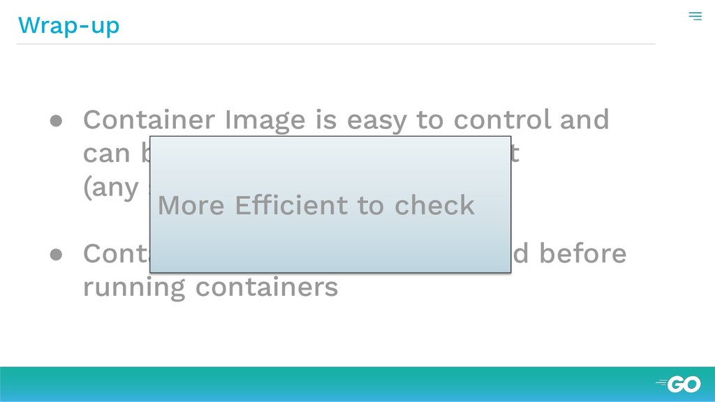 Wrap-up ● Container Image is easy to control an...
