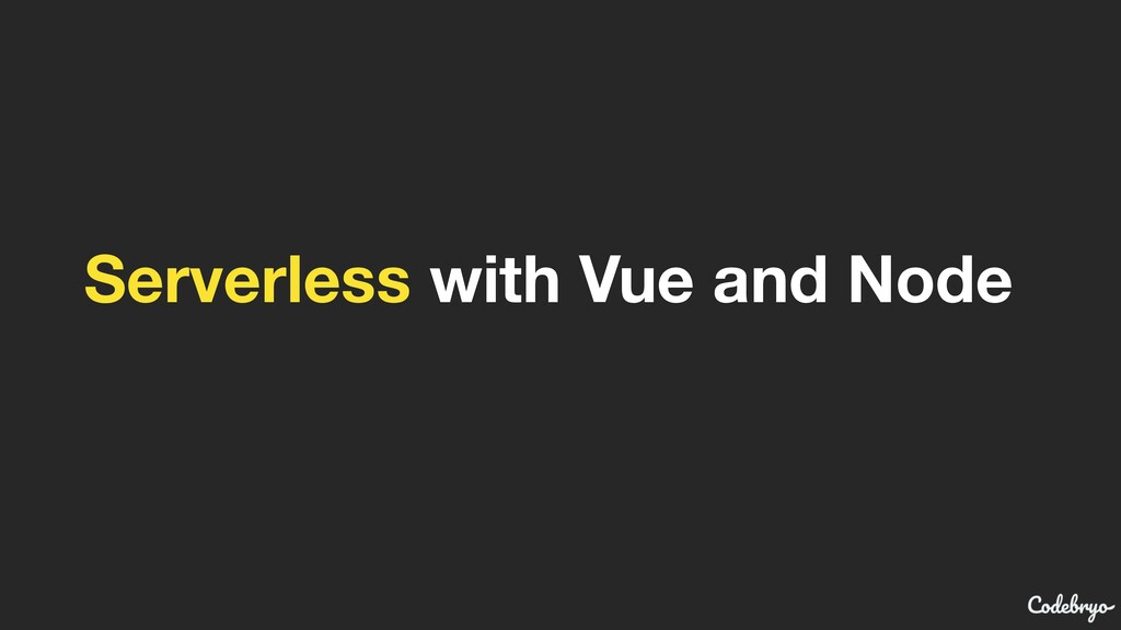 Serverless with Vue and Node