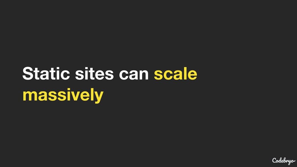 Static sites can scale massively