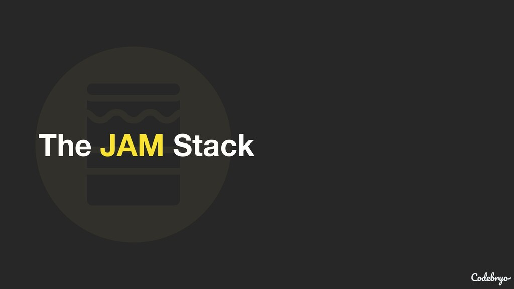 The JAM Stack