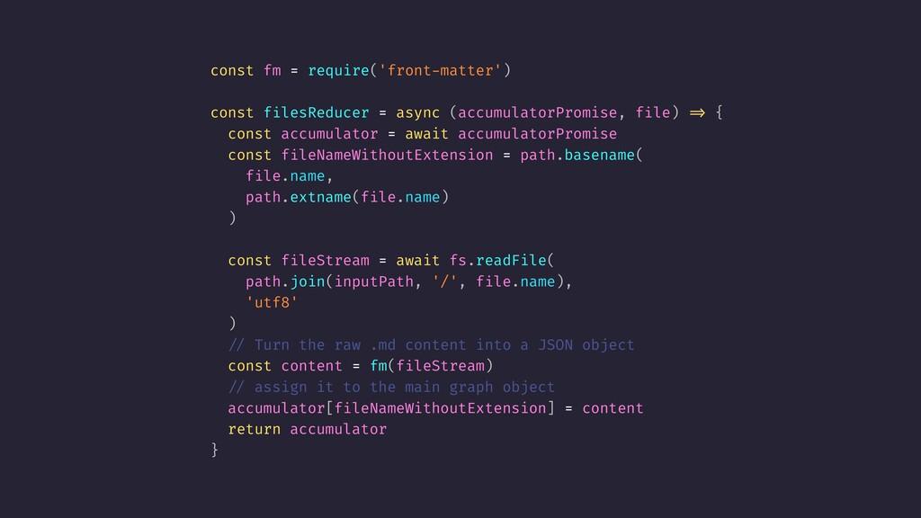 const fm = require('front-matter') const filesR...
