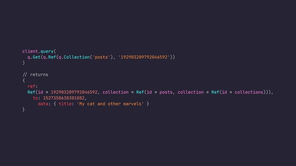client.query(  q.Get(q.Ref(q.Collection('posts'...