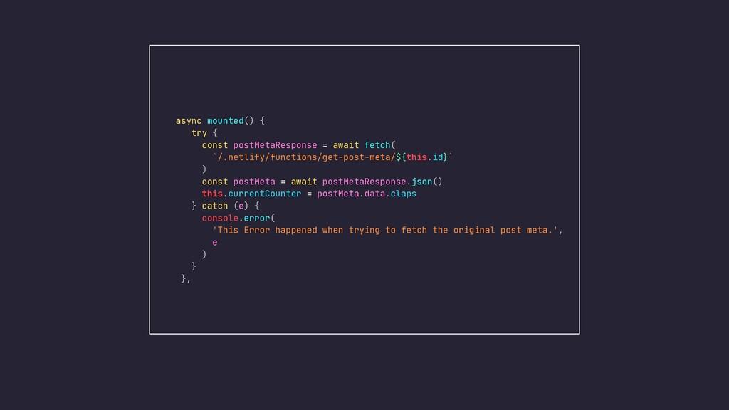 async mounted() {  try {  const postMetaRespons...