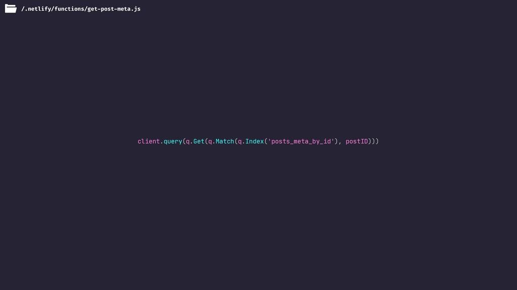 client.query(q.Get(q.Match(q.Index('posts_meta_...