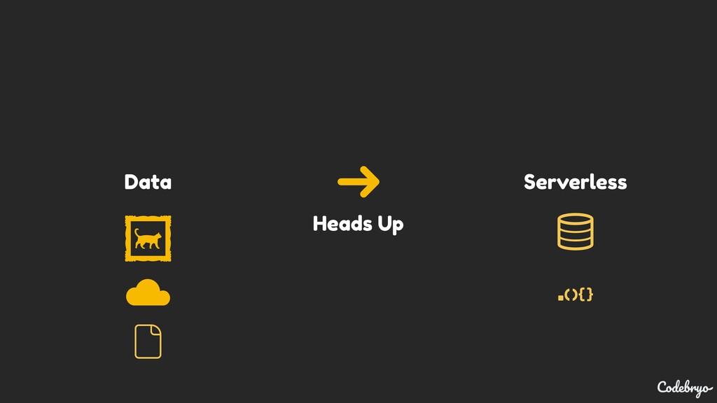 Heads Up Data Serverless