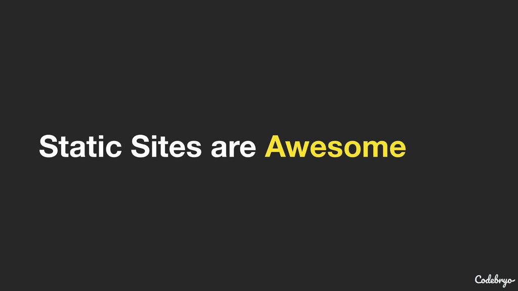 Static Sites are Awesome