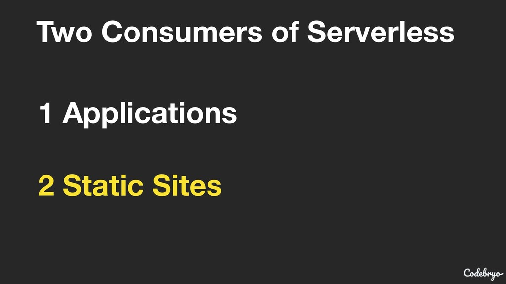 Two Consumers of Serverless 1 Applications 2 St...