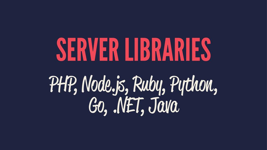 SERVER LIBRARIES PHP, Node.js, Ruby, Python, Go...