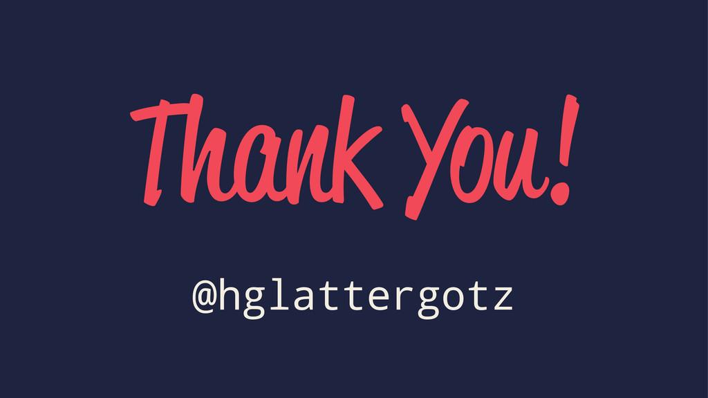 Thank You! @hglattergotz