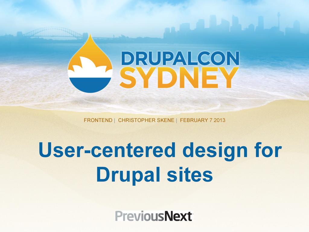 User-centered design for Drupal sites FRONTEND ...