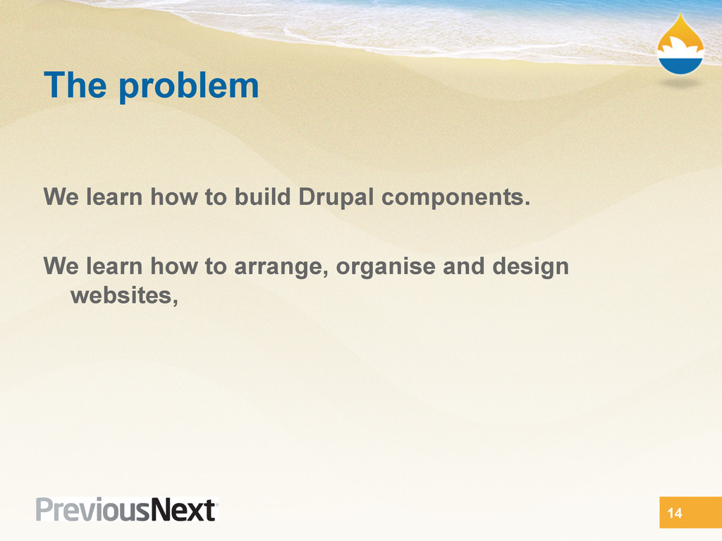 The problem We learn how to build Drupal compon...