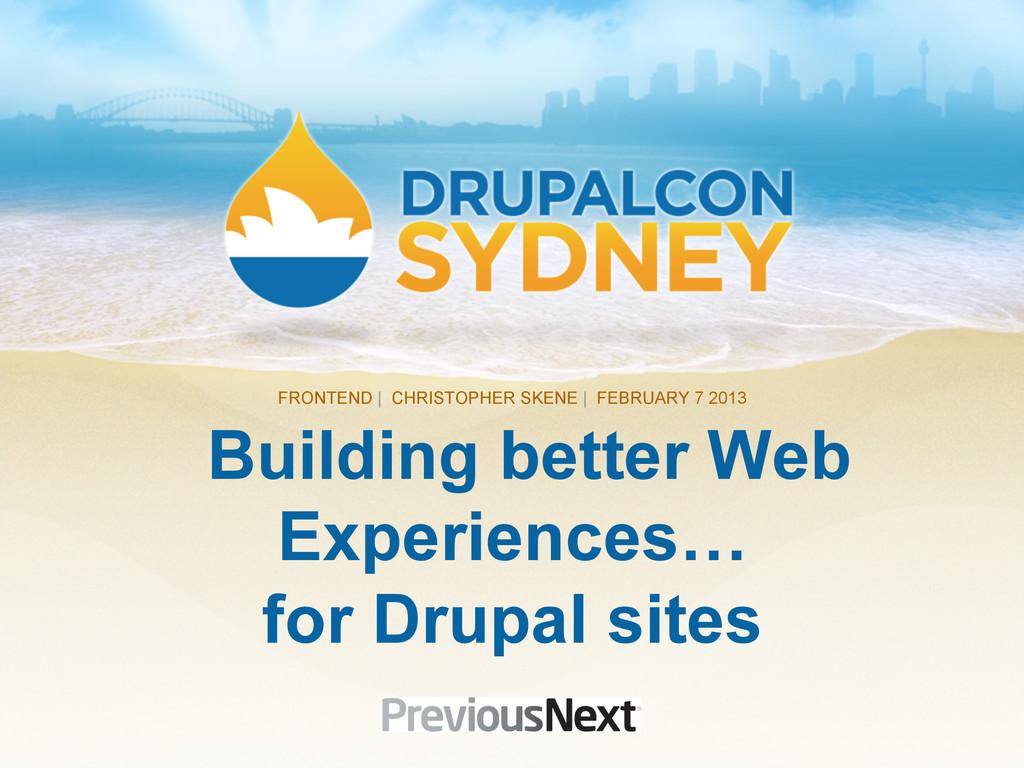 Building better Web Experiences… for Drupal sit...