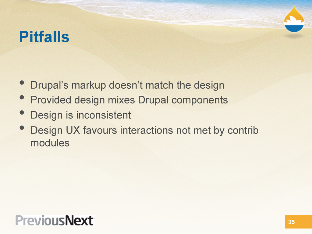 Pitfalls •  Drupal's markup doesn't match the d...