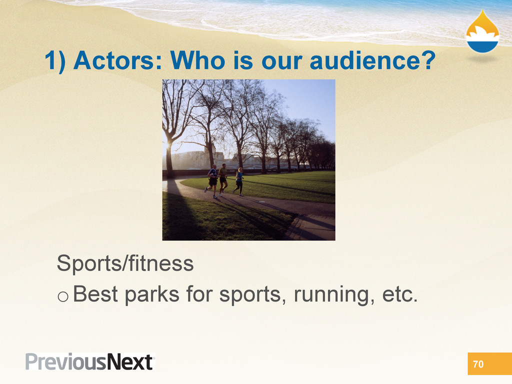 1) Actors: Who is our audience? Sports/fitness ...