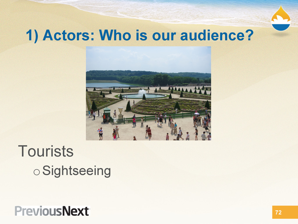 1) Actors: Who is our audience? Tourists o Sigh...