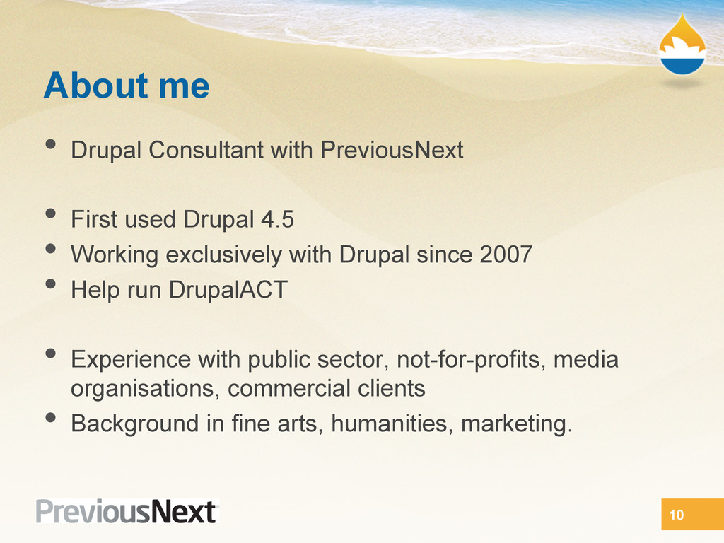About me •  Drupal Consultant with PreviousNext...