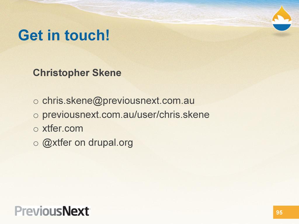 Get in touch! Christopher Skene o chris.skene@...