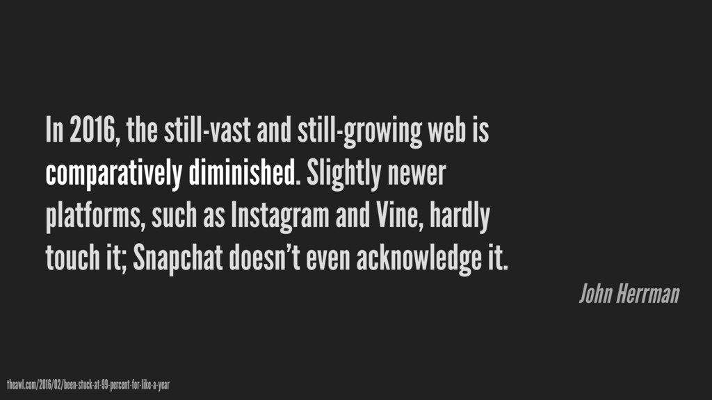 In 2016, the still-vast and still-growing web i...