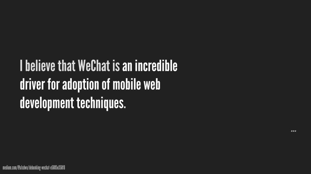 I believe that WeChat is an incredible driver f...