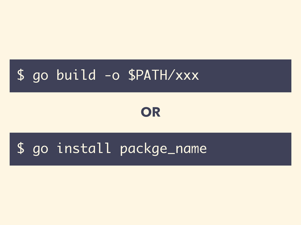 OR $ go build -o $PATH/xxx $ go install packge_...