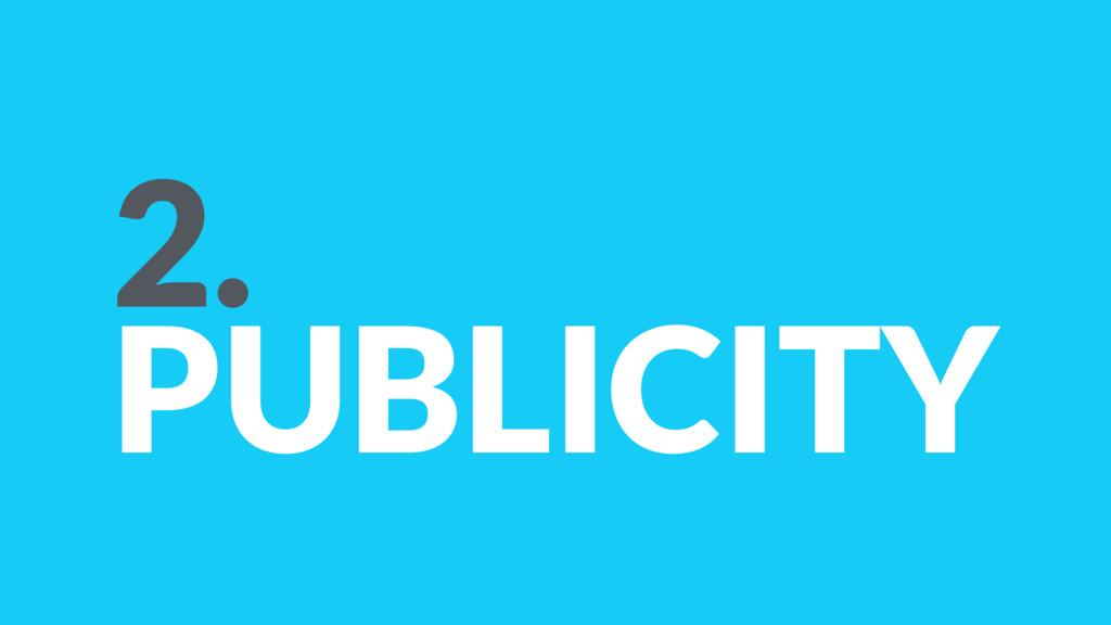 2. PUBLICITY