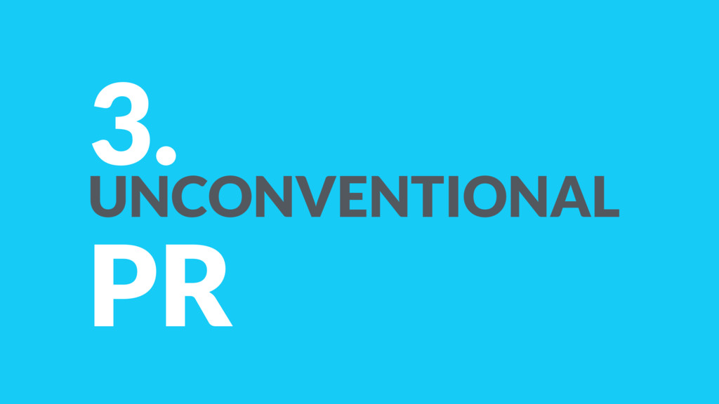3. UNCONVENTIONAL PR