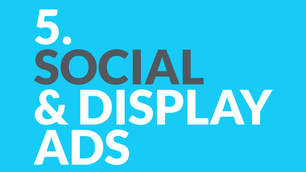 5. SOCIAL & DISPLAY ADS