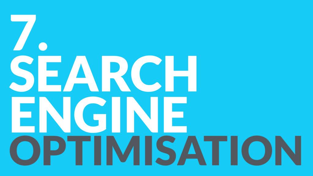 7. SEARCH ENGINE OPTIMISATION