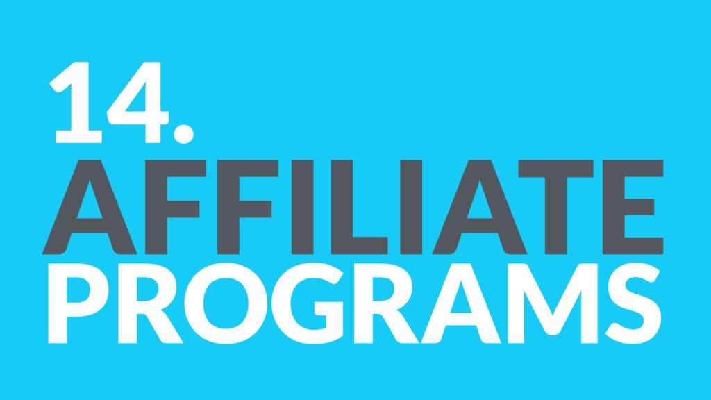14. AFFILIATE PROGRAMS