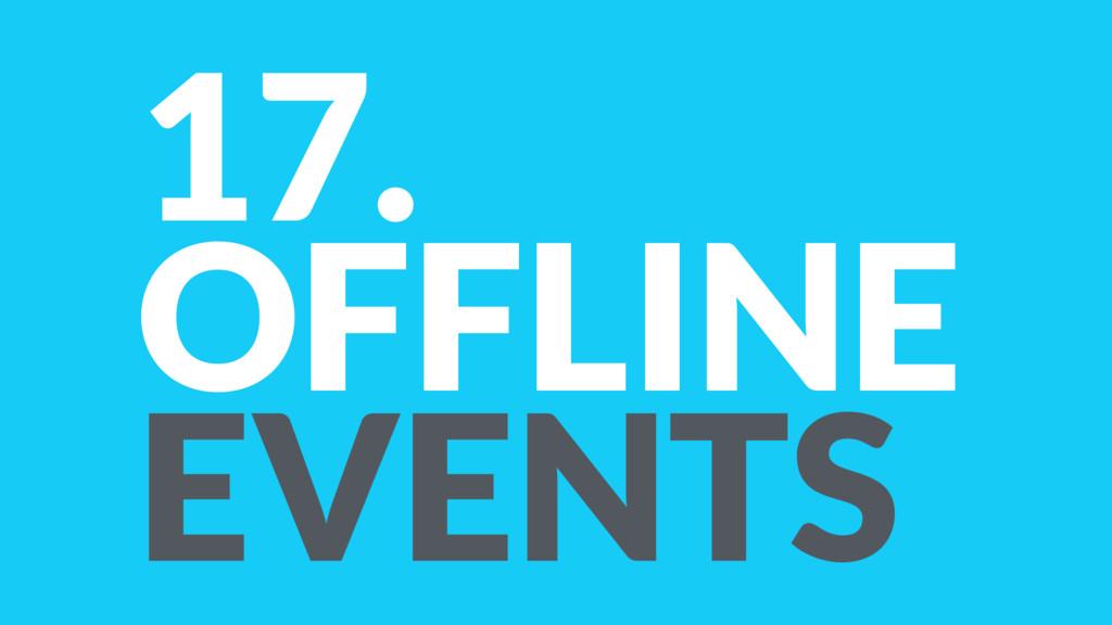 17. OFFLINE EVENTS