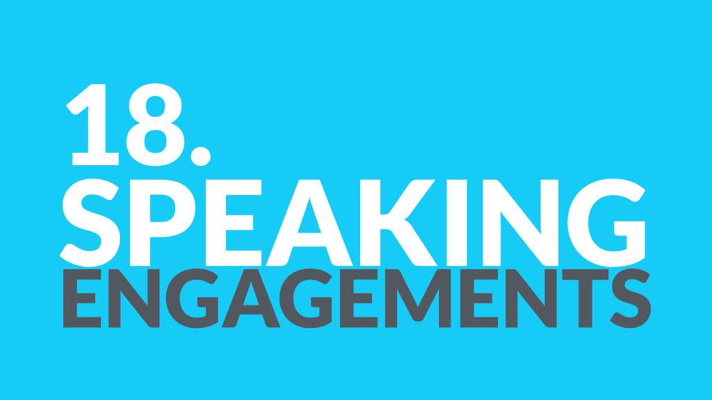 18. SPEAKING ENGAGEMENTS