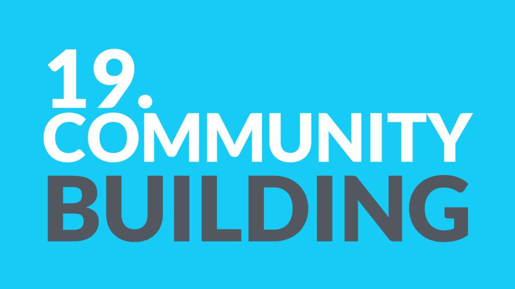 19. COMMUNITY BUILDING