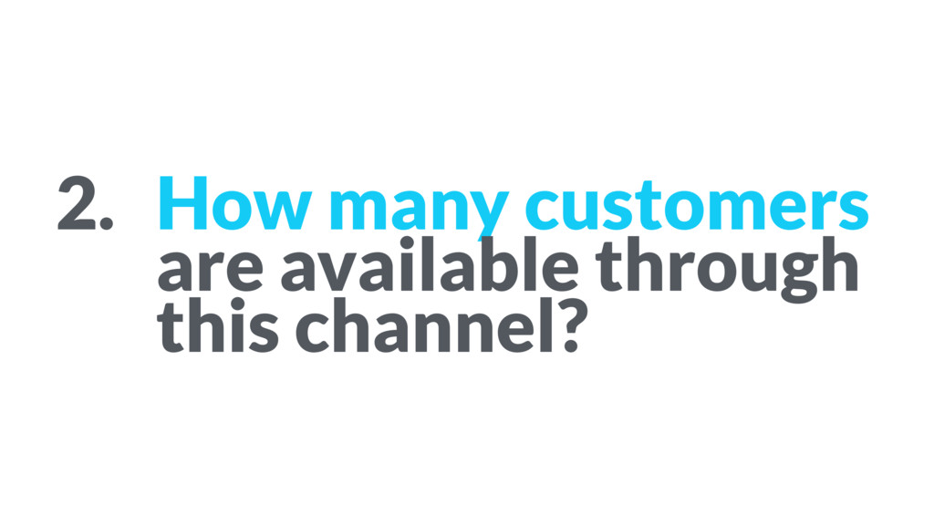 2. How many customers  are available through t...