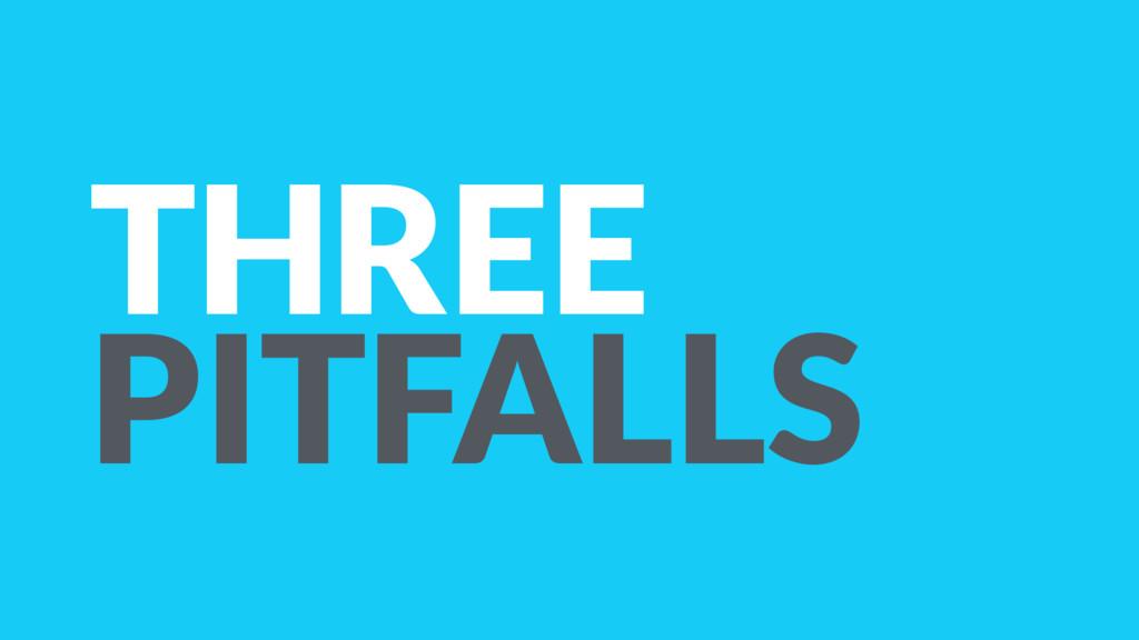 THREE PITFALLS