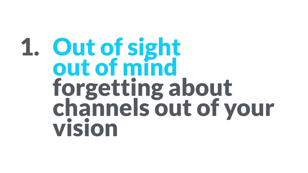 1. Out of sight  out of mind  forgetting abou...