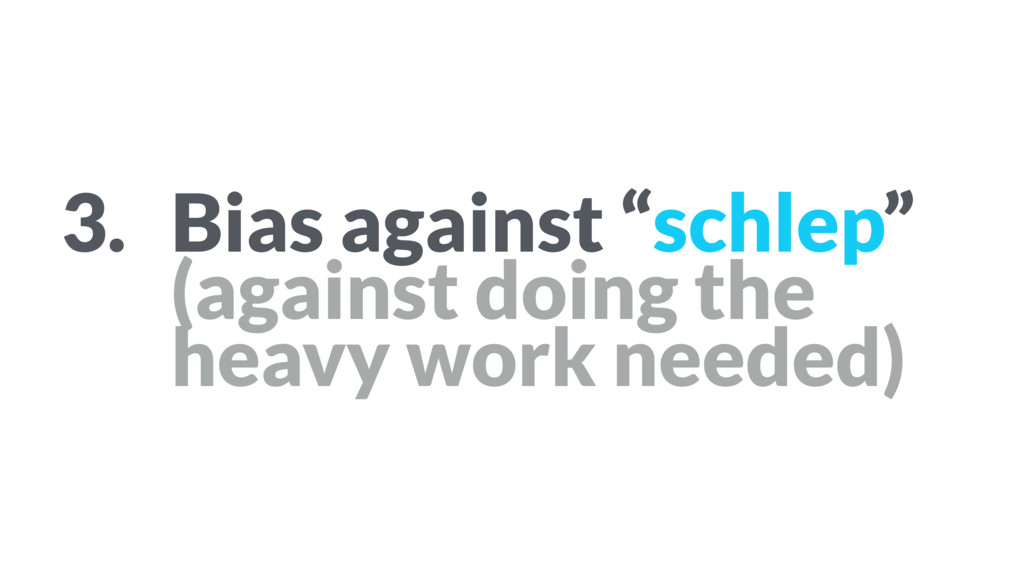 """3. Bias against """"schlep"""" (against doing the he..."""