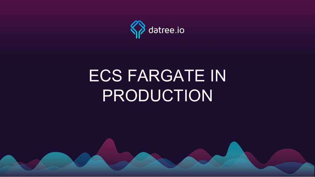 ECS FARGATE IN PRODUCTION