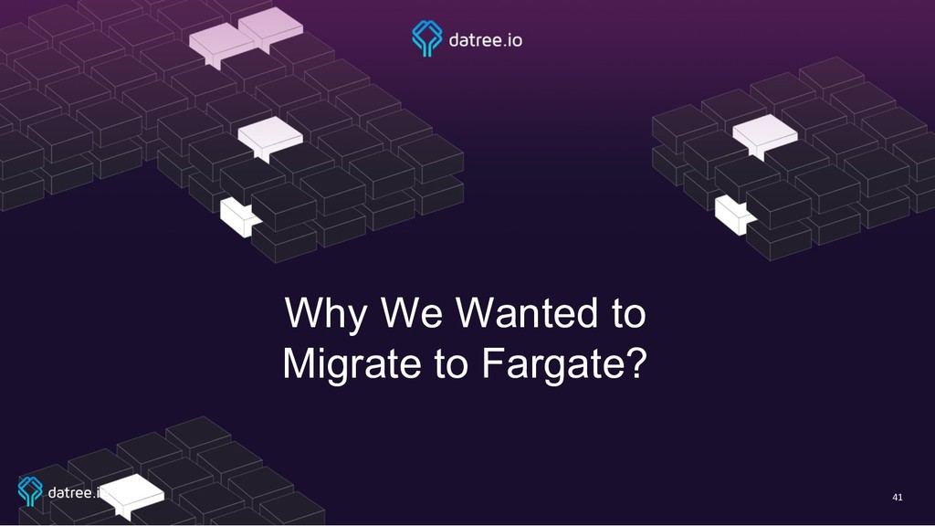 41 Why We Wanted to Migrate to Fargate?