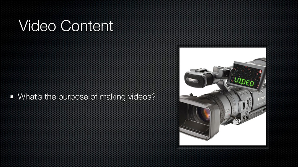 Video Content What's the purpose of making vide...