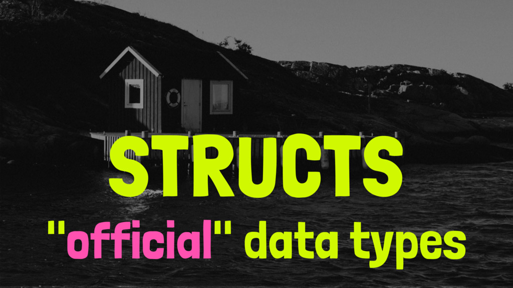 "STRUCTS ""official"" data types"