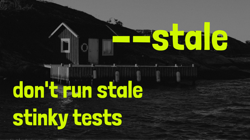--stale don't run stale stinky tests