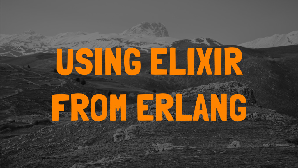 USING ELIXIR FROM ERLANG