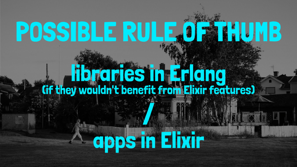 POSSIBLE RULE OF THUMB libraries in Erlang (if ...